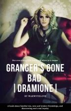 Granger's Gone Bad |Dramione Love Story| by Longma95