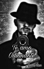Te Amo Odiandote by Amairan