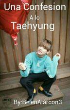 Una Confesión A Lo Taehyung by BelenAlarcon3