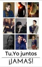 Tu, Yo juntos ¡JAMAS!  by tabatha2122