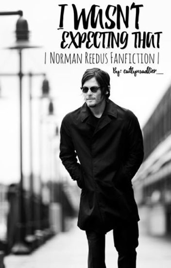 I Wasn't Expecting That  || Norman Reedus ||