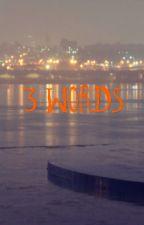 3 words by MiaKT1962