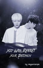 You Will Regret Your Decision | yoonmin by imyoursenpie