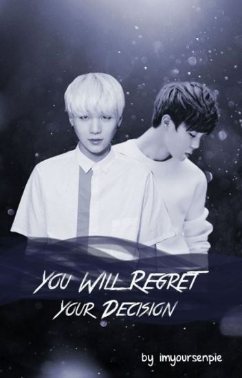 You Will Regret Your Decision | yoonmin