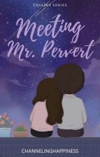 Meeting Mr Pervert [Collins Series #1](COMPLETED BUT REVISING) by ChannelingHappiness