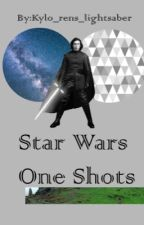 Star Wars One Shots by Kylo_Rens_Lightsaber