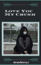 [COMPLETED] Love You My Crush[BTS Malay Fanfic] by nochuie_