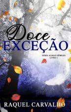 Doce Exceção (CONCLUÍDO) by RaquelFSCarvalho