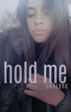 Hold Me (Camila/You) (slow updates) by uhherro