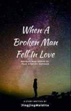 When a broken man fell in love by JingjingMaldita