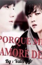 Porque Me Enamore de Ti [MYUNGYEOL] by valery_FR