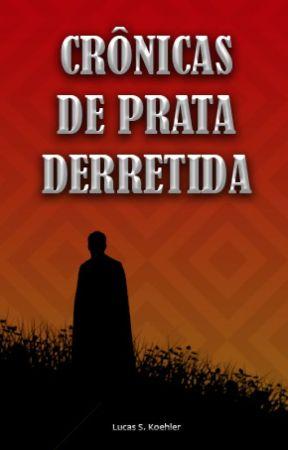 Crônicas de Prata Derretida by LucasSpindolaCarneir