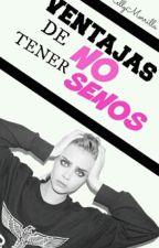 Las Ventajas De No Tener Senos by TuDupain