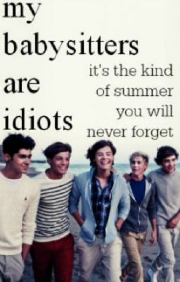 My Babysitters Are Idiots // One Direction [Book 1: Idiot Series]