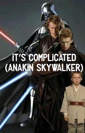 It's Complicated (Anakin Skywalker Fanfiction) - Part 3 - Wattpad
