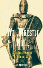 We Wrestle Not... by arbevmo