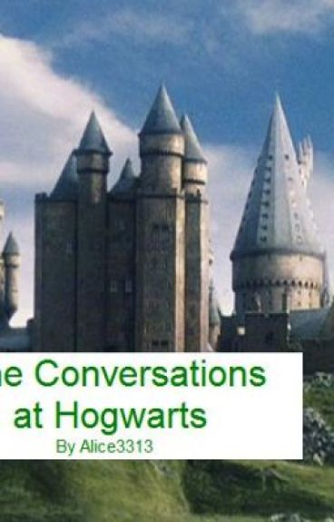 The Conversations at Hogwarts by Alice3313