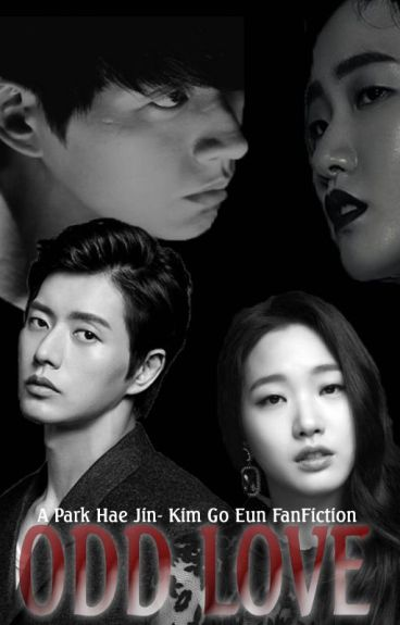 Odd Love - (Fan Fiction Park Hae Jin/Kim Go Eun by CreativeHands4U