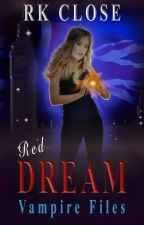 RED DREAM ~ VAMPIRE FILES TRILOGY (Book 3) by RKClose