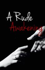 A Rude Awakening (Book 2) by niabiiaa