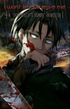 I Won't Let You Leave Me: Yandere!Levi x Reader by _Skrillexed_