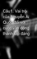 Câu1. Vai trò của Nguyễn Ái Quốc đối với cuộc vận động thành lập đảng by dhcuong2003