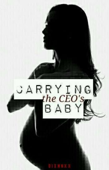 Carrying The CEO's Baby [PROCESS OF EDITING AND UPDATING]