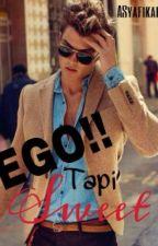Ego Tapi Sweet (HOLD) by ASyafikah