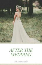 After The Wedding (EDITED) by Nanastrawberry