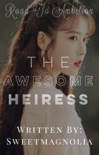 THE AWESOME HEIRESS (Road To Ambition) by Sweetmagnolia