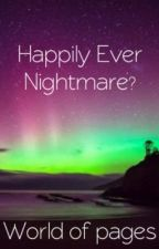 Happily ever Nightmare by worldofpages