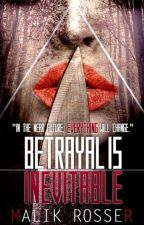 Betrayal Is Inevitable | The Gifted Series: Bk#1 by MalikR1525