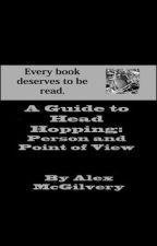 A Guide to Head Hopping: Person and Point of View by AlexMcGilvery