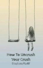 How To Uncrush Your Crush (On-going) #Wattys2018 by BlueLunette67