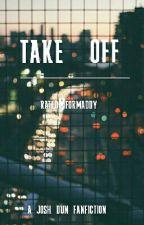 Take Off //  A josh dun fan fiction by ratedMformaddy