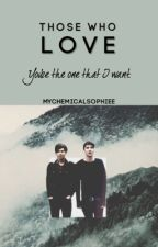 Those Who Love | Phan by mychemicalsophiee