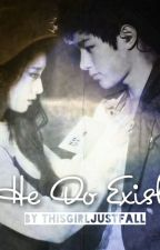 He Do Exist ! by ThisGirlJustFall