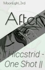 After || Hiccstrid - One Shot || by MoonLight_3rd