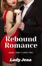 Rebound Romance (Now, that I love You) [COMPLETED] #Wattys2016 by phrladyj27