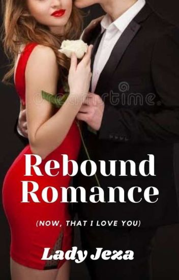 Rebound Romance (Now, that I love You) [COMPLETED] #Wattys2016