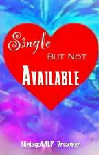 Single But Not Available {Discontinued} by NinjagoMLP_Dreamer