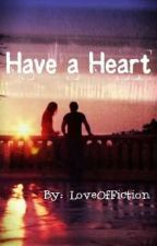 Have A Heart by LoveofFiction