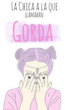 La Chica a la que llamaban 'Gorda' by KarenBizzle1313