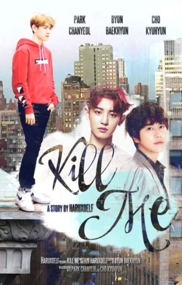 Kill Me [ChanBaek]