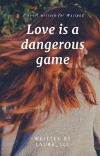 Love is a dangerous game {Dutch} #Wattys2016 by Laura_lll