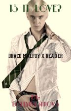 Draco Malfoy X Reader ~ Is It Love? by LollyIvashkov8