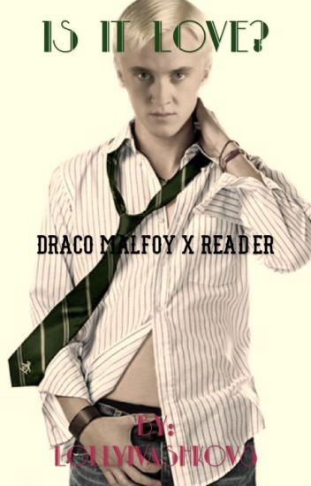 Draco Malfoy X Reader ~ Is It Love?
