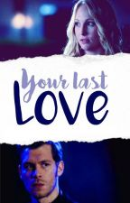 Your Last Love #Klaroline by Dounia_Z