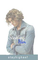 Stealing Him | hiatus by stayhighasf