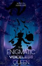 The Enigmatic Voiceless Queen (#Wattys2016) by IamMissMie